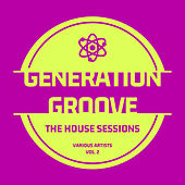 Generation Groove, Vol. 2 (The House Sessions) de Various Artists