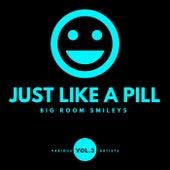 Just Like A Pill (Big Room Smileys), Vol. 3 di Various Artists