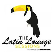 The Latin Lounge Sessions by Schwarz and Funk
