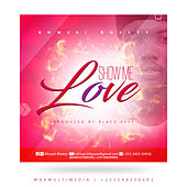 SHOW ME LOVE by Khwesi Bheezy