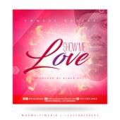 SHOW ME LOVE von Khwesi Bheezy