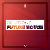 All About: Future House, Vol. 10 von Various Artists