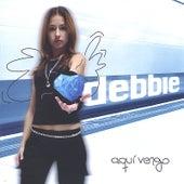 Aquí Vengo by Debbie