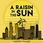 A Raisin in the Sun (Music from the Stage Play) by Timothy Vallier