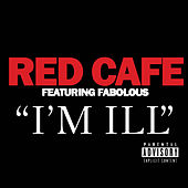 I'm Ill (feat. Fabolous) by Red Cafe