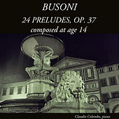 Busoni: 24 Preludes, Op. 37 by Claudio Colombo