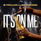 It's on Me by B. Taylor