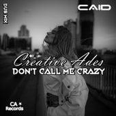 Don't Call Me Crazy de Creative Ades