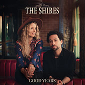 Good Years by The Shires