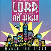 Lord, I Lift Your Name On High - March For Jesus by Marantha Praise!