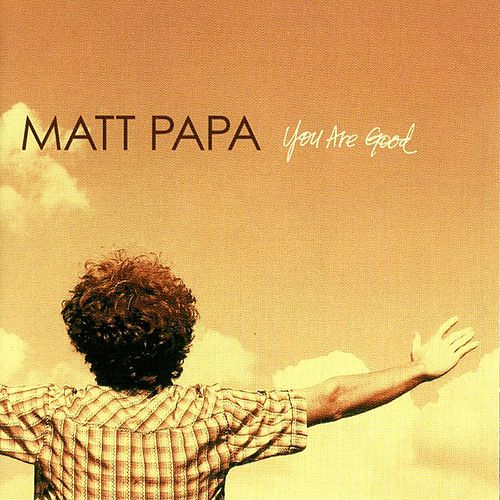 You Are Good by Matt Papa