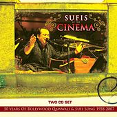 Sufis At The Cinema - 50 years Of Bollywood Qawwali and Sufi Song 1958 - 2007 by Various Artists