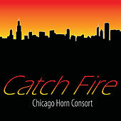 Catch Fire by Chicago Horn Consort
