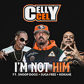 I'm Not Him (feat. Snoop Dogg, Suga Free & Kokane) de Celly Cel