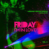 Friday I'm In Love (Weekend Groove Edition), Vol. 3 by Various Artists
