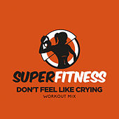 Don't Feel Like Crying (Workout Mix) von Super Fitness