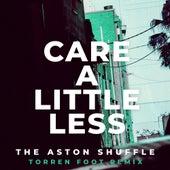 Care A Little Less (Torren Foot Remix) by Aston Shuffle