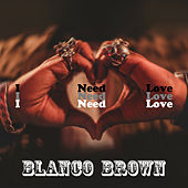 I Need Love de Blanco Brown