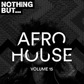 Nothing But... Afro House, Vol. 15 by Various Artists