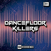 Dancefloor Killers, Vol. 13 by Various Artists