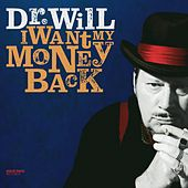 I Want My Money Back by Dr. Will
