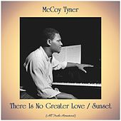 There Is No Greater Love / Sunset (All Tracks Remastered) van McCoy Tyner