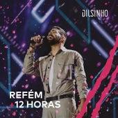Refém / 12 Horas (Ao Vivo) de Dilsinho
