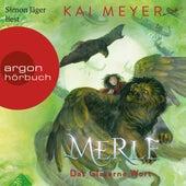 Merle. Das Gläserne Wort - Merle-Zyklus, Band 3 (Ungekürzte Lesung) von Kai Meyer
