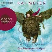 Merle. Die Fließende Königin - Merle-Zyklus, Band 1 (Ungekürzte Lesung) von Kai Meyer