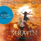 Serafin. Das Kalte Feuer - Merle-Zyklus, Band 4 (Ungekürzte Lesung) von Kai Meyer