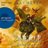 Merle. Das Steinerne Licht - Merle-Zyklus, Band 2 (Ungekürzte Lesung) von Kai Meyer