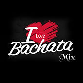 I Love Bachata Mix de Various Artists