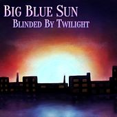 Blinded by Twilight by Big Blue Sun