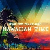 Every Time You Go Away de Hawaiian Time