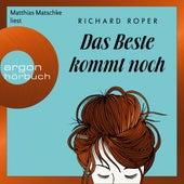 Das Beste kommt noch (Ungekürzte Lesung) von Richard Roper