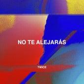 No Te Alejarás de Twice
