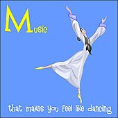 Music That Makes You Feel Like Dancing by Various Artists