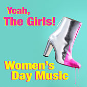 Yeah, The Girls! Women's Day Music de Various Artists