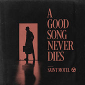 A Good Song Never Dies by Saint Motel