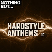 Nothing But... Hardstyle Anthems, Vol. 10 de Various Artists