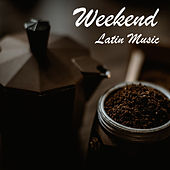 Weekend Latin Music by Various Artists