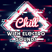 Chill with Electro Sounds de Various Artists
