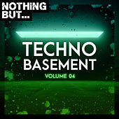 Nothing But... Techno Basement, Vol. 04 by Various Artists