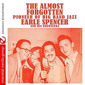 The Almost Forgotten Pioneer Of Big Band Jazz (Remastered) by Earle Spencer
