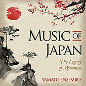 Music of Japan: The Legacy of Myoonten by Yamato Ensemble