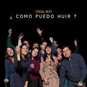 ¿Cómo Puedo Huir? by Vocal BCM