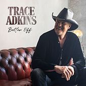 Better Off by Trace Adkins, Hillary Lindsey (Composer), Liz Rose (Composer)