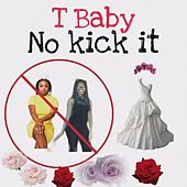 No Kick It by T'Baby