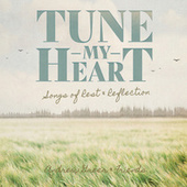 Tune My Heart ... Songs of Rest & Reflection by Andrew Greer