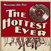 The Hottest Ever by Mississippi John Hurt